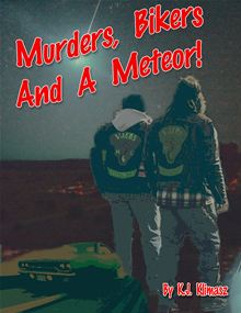 Murders, Bikers, and a Meteor by K.J. Klimasz
